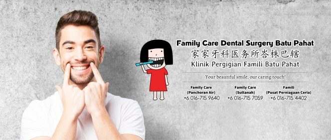 Family Care Dental Surgery Batu Pahat Johor Malaysia Batu Pahat Dentist Oral Health Children Dentistry Dental Clinic Dental Implant Dentures Wisdom Tooth Surgery Extractions A01-02
