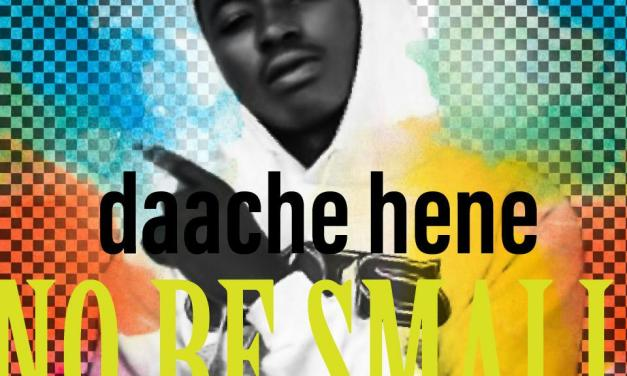 Daache Hene -No Be Small (Prod by Daache Hene)
