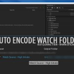 Auto Encode Watch Folders – Adobe media Encoder CC