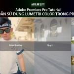 Hướng dẫn sử dụng Lumetri Color Trong Premiere Pro