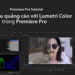 Chỉnh màu quảng cáo với Lumetri Color trong Premiere Pro