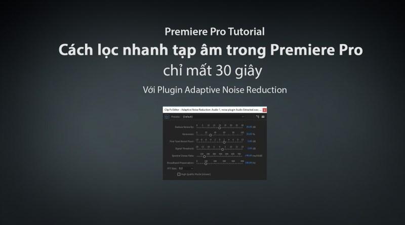 Cách lọc nhanh tạp âm trong Premiere Pro với Adaptive Noise