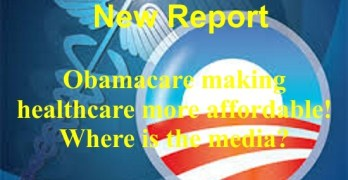 New Report: Obamacare Marketplace making healthcare more affordable! Where is the media?