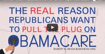Robert Reich explains the real reason Republicans want to kill Obamacare (VIDEO)