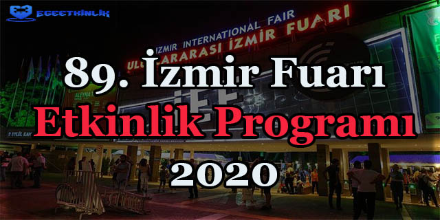 89 Izmir Fuari Etkinlik Programi 2020 Egeetkinlik Com Firsat Etkinlikleri Konserler Tiyatro Festival