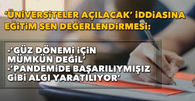 'Üniversiteler açılacak' iddiasına Eğitim Sen değerlendirmesi: 'Güz dönemi için mümkün değil' – İz Gazete