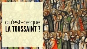 Toussaint 2019 - Questce que la Toussaint