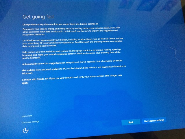 """Friends had noted that Windows 10 is super snoopy and sends home insane amounts of telemetry. So my reaction to this screen in the setup was """"uh, nnnope, gee, I like how tiny and unimportant the links to actually look at what permissions you're giving it are."""""""