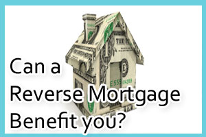 Reverse Mortgage Benefit s