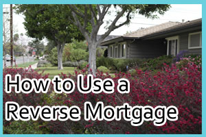 How-to-Use-a-Reverse-Mortgage