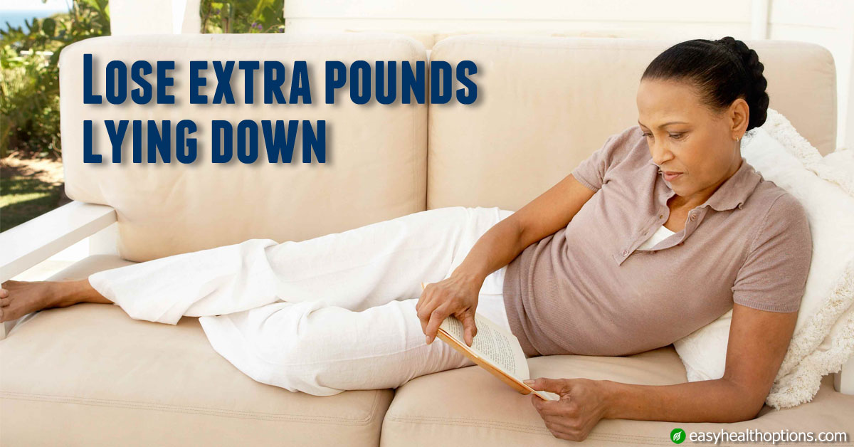 Lose Extra Pounds Lying Down Easy Health Options