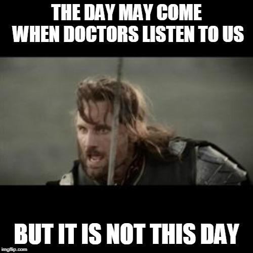 """Aragorn voice: """"The day may come when doctors listen to us, but it is not this day!"""""""
