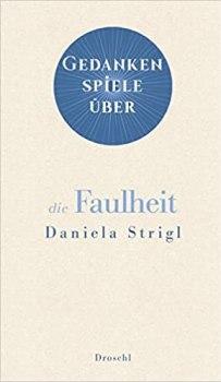 Buchempfehlung von Dr. Josef Zierden in Zeiten der Pandemie: Daniela Strigl: Gedankenspiele über die Faulheit. Bild: Literaturverlag Droschl