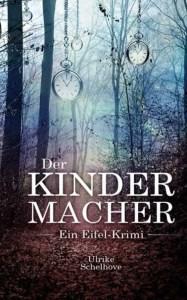 """""""Der Kindermacher"""" heißt der  Eifel-Krimi der Kallerin Ulrike Schelhove."""