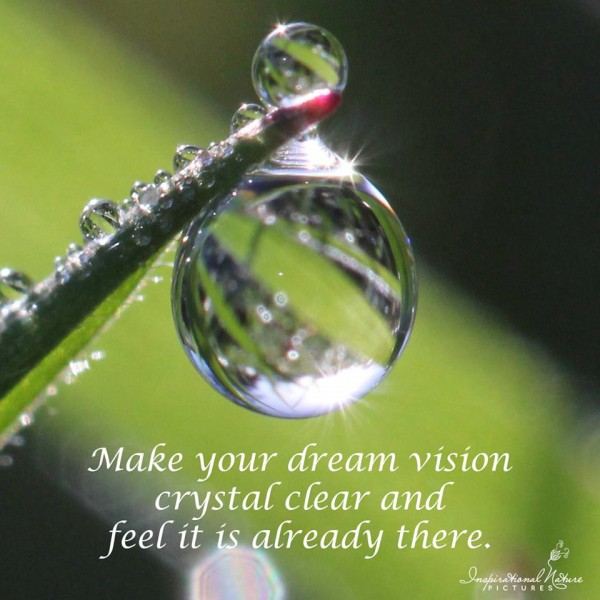Make your dream vision crystal clear and feel it is already there