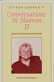 Eileen George's Conversations In Heaven II Dialogues with Jesus and God the Father