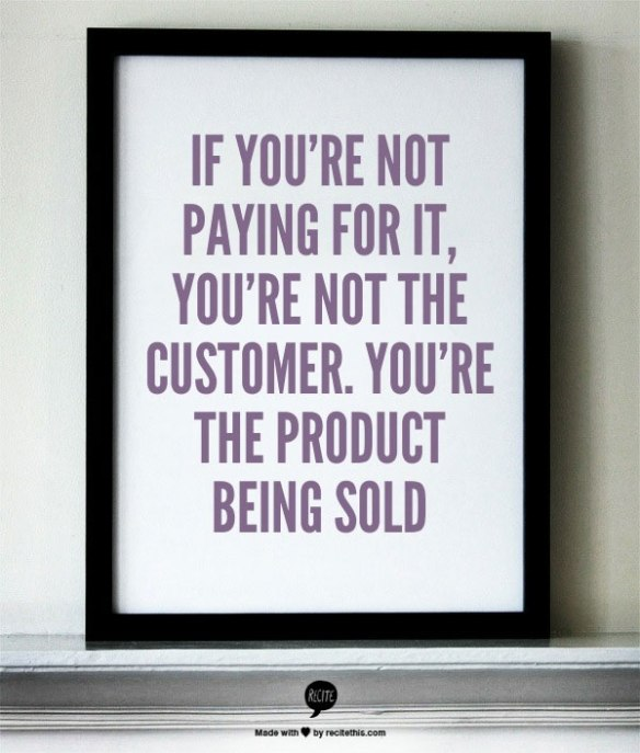 Si no pagas no eres el cliente. Eres el producto que venden
