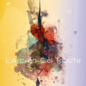 L'Arc~en~Ciel – Tribute [Album]