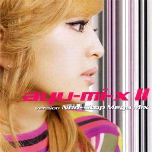 Download Ayumi Hamasaki - ayu-mi-x II version Non-Stop Mega Mix [Album]