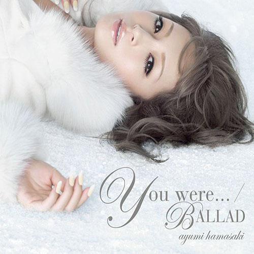 Download Ayumi Hamasaki - You were… / BALLAD [Single]