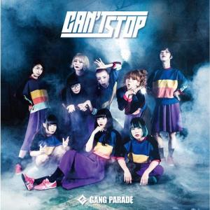 [Single] GANG PARADE – Can't Stop [MP3/320K/ZIP][2018.09.12]