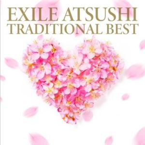 [Album] EXILE ATSUSHI – Traditional Best [MP3/320K/ZIP][2019.04.30]