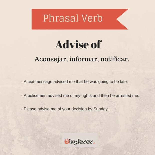 Phrasal Verb - Advise of