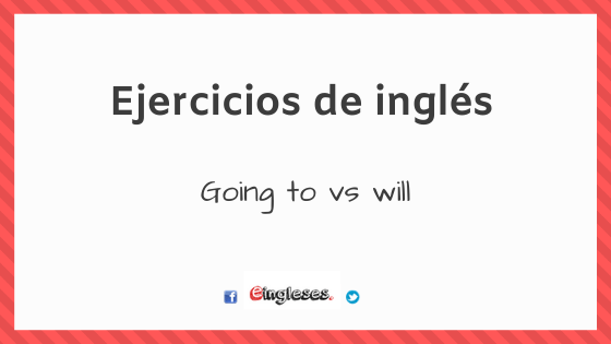 Ejercicios De Going To Vs Will Eingleses