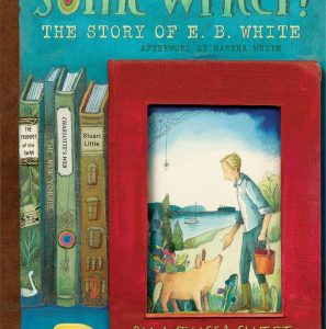 Some Writer! The Story of E. B. White