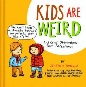 Kids are Weird by Jeffrey Brown