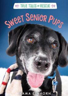 True Tales of Rescue: Sweet Senior Pups by Kama Einhorn