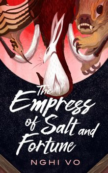 The Empress of Salt and Fortune by Nghi Vo