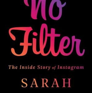 No Filter: The Inside Story of Instagram Named Business Book of the Year