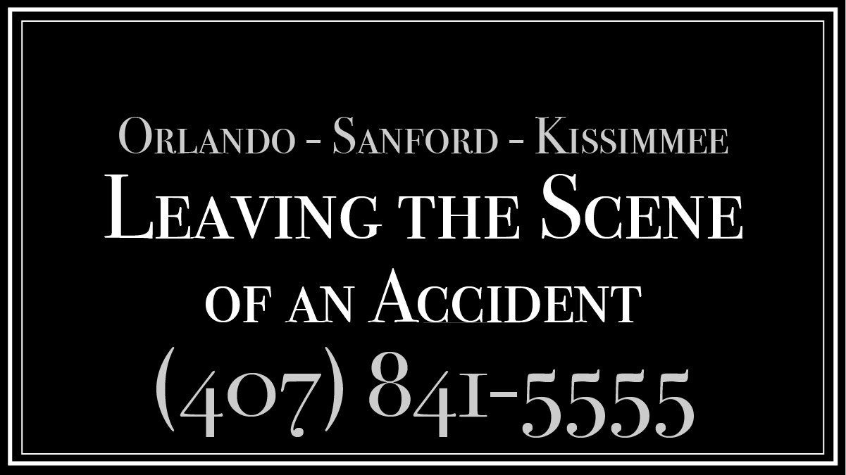orlando sanford kissimmee leaving the scene of an accident 407-841-5555