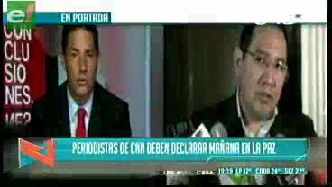 Titulares de TV: Periodistas de CNN deben declarar mañana en La Paz