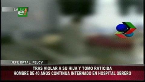 Hombre viola a su hija en La Paz e intenta suicidarse tomando raticida