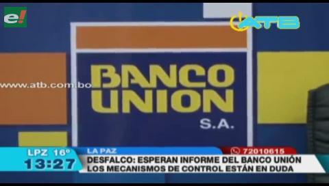 Banco Unión debe presentar una auditoría sobre el desfalco que sufrió