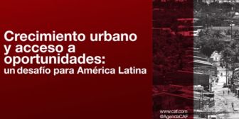 Reporte de CAF sobre crecimiento urbano revela desafíos y propone soluciones estructurales