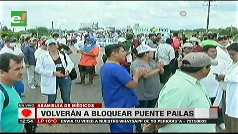 Médicos de Santa Cruz aseguran que el bloqueo en Pailas será indefinido
