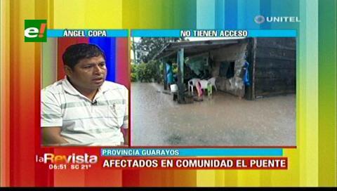 El Puente sin accesos por la inundación, comunarios perdieron parte de sus cultivos