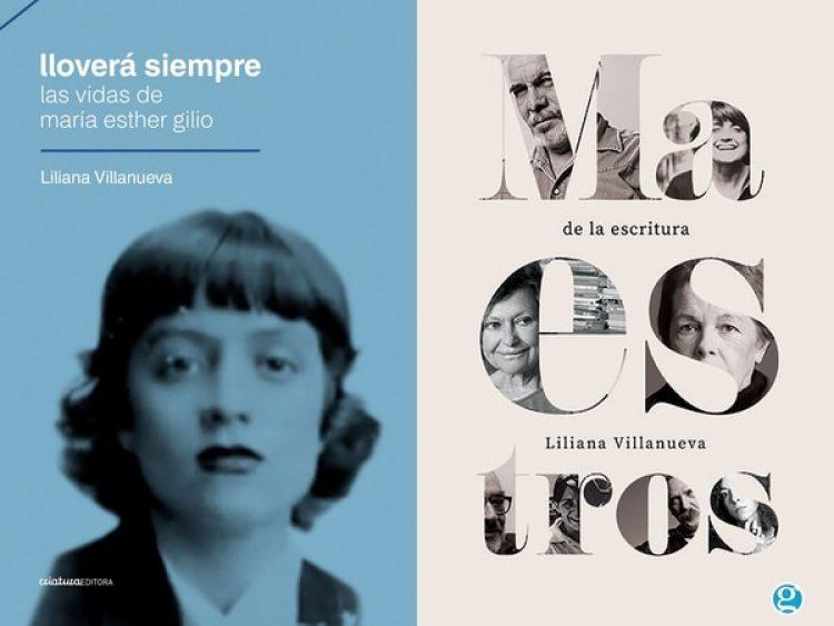 """""""Lloverá siempre. Las vidas de María Esther Gilio"""" (Criatura editora) y """"Maestros de la escritura"""" (Editorial Godot), de Liliana Villanueva"""