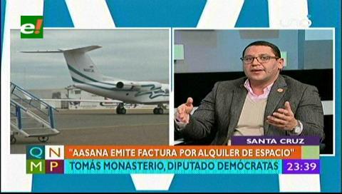 Diputado Monasterio: Aasana emitió facturas por el alquiler del espacio para el jet