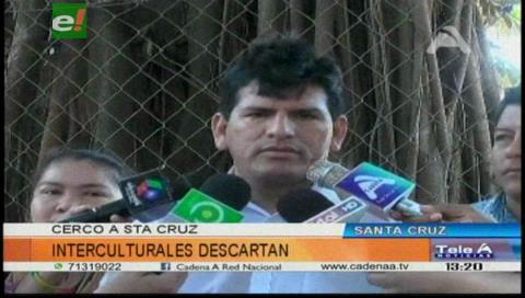 Interculturales descartan un cerco a Santa Cruz