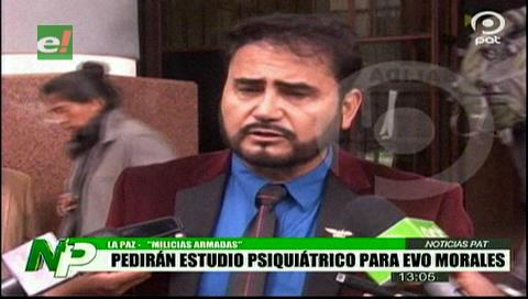 Abogado pedirá un estudio psiquiátrico para Evo Morales