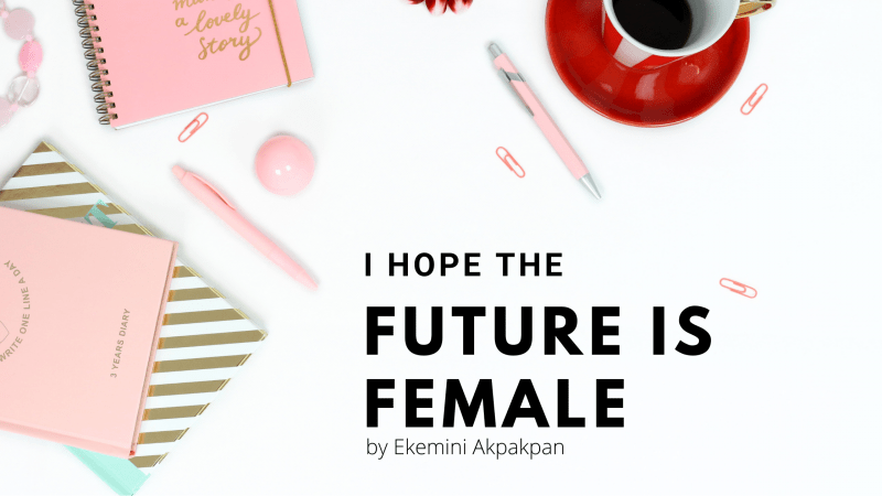I hope the Future is Female
