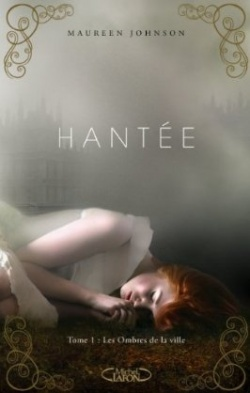 """Hantée"" T.1 de Maureen Johnson"