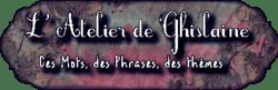 Atelier de Ghislaine no 5 + Récap no 4.Mots en G.H.
