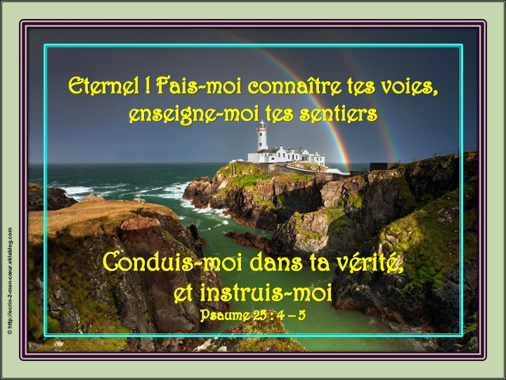 L'Eternel, le chemin - Psaume 25 : 4 - 5 - Ecrin2moncoeur