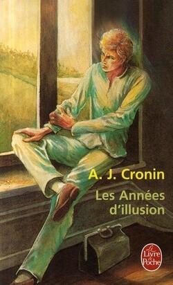 A. J. Cronin - Les années d'illusion