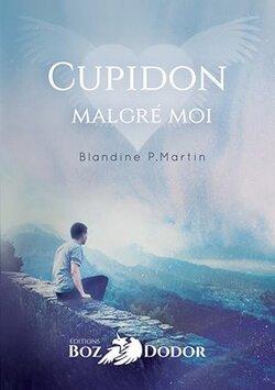Cupidon malgré moi de de Blandine P Martin